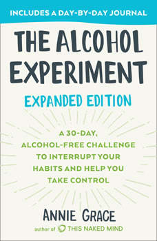 The Alcohol Experiment: A 30-day, Alcohol-Free Challenge to Interrupt Your Habits and Help You Take Control, Annie Grace