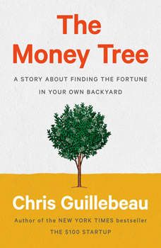 The Money Tree: A Story About Finding the Fortune in Your Own Backyard, Chris Guillebeau