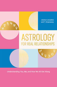 Astrology for Real Relationships: Understanding You, Me, and How We All Get Along, Jessica Lanyadoo
