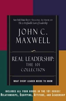 REAL Leadership: What Every Leader Needs to Know What Every Leader Needs to Know, John C. Maxwell