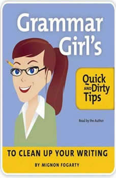 The Grammar Girl's Quick and Dirty Tips to Clean Up Your Writing, Mignon Fogarty