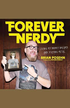 Forever Nerdy: Living My Dorky Dreams and Staying Metal, Brian Posehn