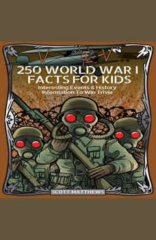 250 World War 1 Facts For Kids - Interesting Events & History Information To Win Trivia, Scott Matthews