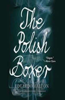 The Polish Boxer, Eduardo Halfon; Translated by Daniel Hahn, Ollie Brock, Lisa Dillman, Thomas Bunstead, and Anne McLean