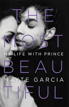 The Most Beautiful: My Life with Prince My Life with Prince, Mayte Garcia