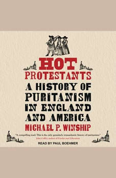Hot Protestants: A History of Puritanism in England and America, Michael P. Winship
