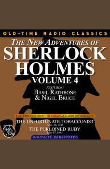 THE NEW ADVENTURES OF SHERLOCK HOLMES, VOLUME 4:EPISODE 1: THE UNFORTUNATE TOBACCONIST EPISODE 2: THE PURLOINED RUBY, Dennis Green