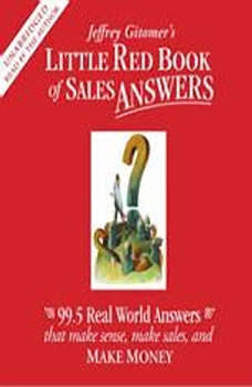 Little Red Book of Sales Answers: 99.5 Real Life Answers that Make Sense, Make Sales, and Make Money, Jeffrey Gitomer