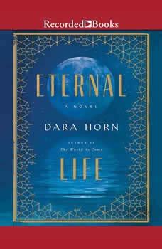Eternal Life, Dara Horn