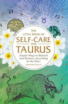 The Little Book of Self-Care for Taurus: Simple Ways to Refresh and Restore—According to the Stars Simple Ways to Refresh and Restore—According to the Stars, Constance Stellas