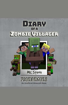 Diary of a Minecraft Zombie Villager Book 6: Frienemies (An Unofficial Minecraft Diary Book), MC Steve
