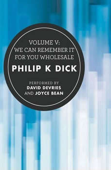 Volume V: We Can Remember It for You Wholesale, Philip K. Dick