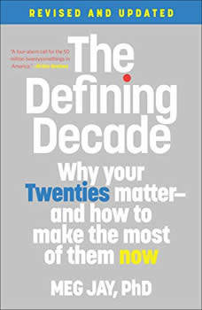 The Defining Decade: Why Your Twenties Matter--And How to Make the Most of Them Now, Meg Jay