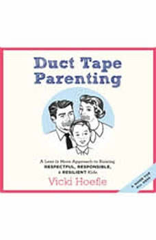 Duct Tape Parenting: A Less is More Approach to Raising Respectful, Responsible, and Resilient Kids, Vicki Hoefle