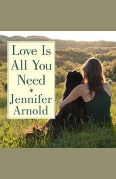 Love Is All You Need: The Revolutionary Bond-Based Approach to Educating Your Dog, Jennifer Arnold