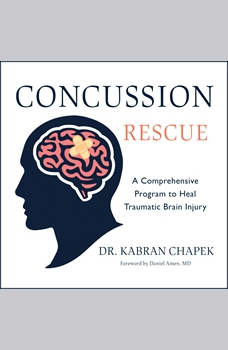 Concussion Rescue: A Comprehensive Program to Heal Traumatic Brain Injury, Dr. Kabran Chapek