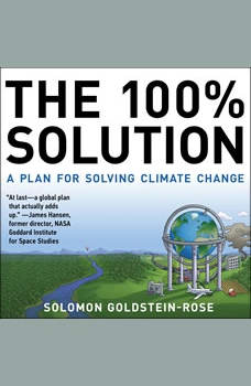 The 100% Solution: A Plan for Solving Climate Change, Solomon Goldstein-Rose