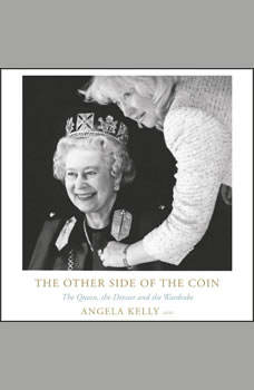 The Other Side of the Coin: The Queen, the Dresser and the Wardrobe, Angela Kelly