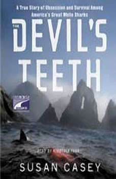 The Devil's Teeth: A True Story of Survival and Obsession Among America's Great White Sharks, Susan Casey