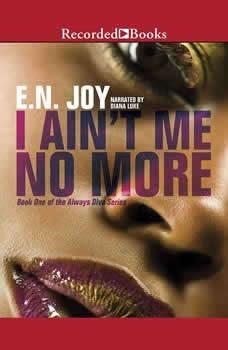 I Ain't Me No More: Book One of the Always Diva Series, E.N. Joy