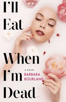 I'll Eat When I'm Dead, Barbara Bourland