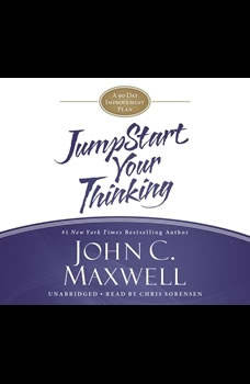 JumpStart Your Thinking: A 90-Day Improvement Plan A 90-Day Improvement Plan, John C. Maxwell