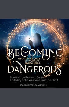 Becoming Dangerous: Witchy Femmes, Queer Conjurers, and Magical Rebels, Katie West