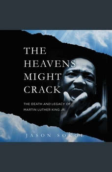 The Heavens Might Crack: The Death and Legacy of Martin Luther King Jr., Jason Sokol