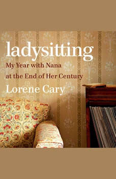 Ladysitting: My Year with Nana at the End of Her Century, Lorene Cary