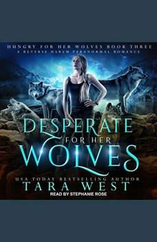 Desperate for Her Wolves: A Reverse Harem Paranormal Romance, Tara West