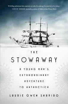 The Stowaway: A Young Man's Extraordinary Adventure to Antarctica, Laurie Gwen Shapiro