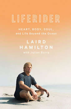 Liferider: Heart, Body, Soul, and Life Beyond the Ocean, Laird Hamilton