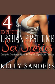 4 Explicit Lesbian First Time Sex Stories: Coming Out, Older/Younger Woman, Sex Toys, MILF, Spanking and Threesome, Kelly Sanders
