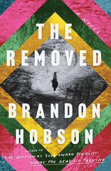 The Removed: A Novel, Brandon Hobson