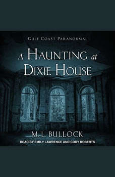 A Haunting at Dixie House, M. L. Bullock