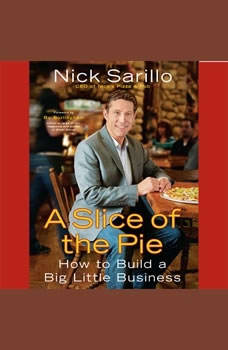 A Slice of the Pie: How to Build a Big Little Business, Nick Sarillo
