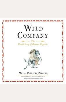 Wild Company: The Untold Story of Banana Republic The Untold Story of Banana Republic, Mel  Ziegler; Patricia  Ziegler