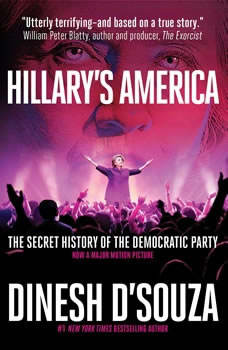Hillary's America: The Secret History of the Democratic Party The Secret History of the Democratic Party, Dinesh D'Souza