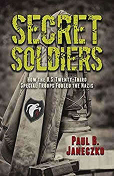 Secret Soldiers: How the U.S. Twenty-Third Special Troops Fooled the Nazis, Paul B. Janeczko