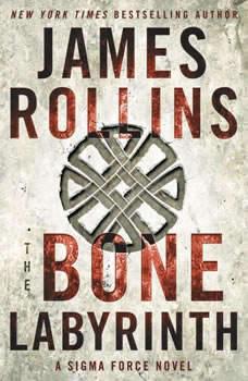 The Bone Labyrinth: A Sigma Force Novel A Sigma Force Novel, James Rollins