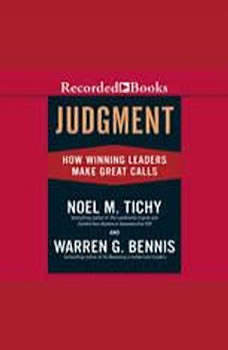 Judgment: How Winning Leaders Make Great Calls, Noel Tichy