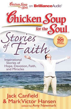 Chicken Soup for the Soul: Stories of Faith: Inspirational Stories of Hope, Devotion, Faith, and Miracles, Jack Canfield