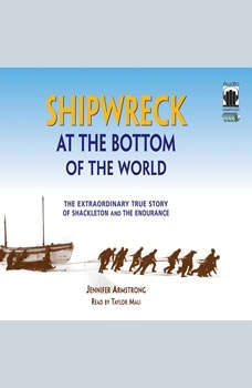Shipwreck at the Bottom of the World: The Extraordinary True Story of Shackleton and the <i>Endurance</i>, Jennifer Armstrong