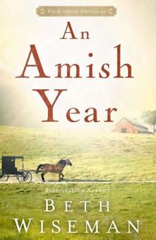 An Amish Year: Four Amish Novellas Four Amish Novellas, Beth Wiseman