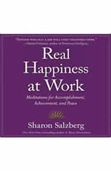 Real Happiness at Work: Meditations for Accomplishment, Achievement, and Peace, Sharon Salzberg