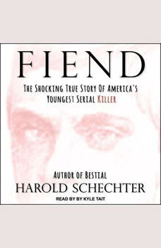 Fiend: The Shocking True Story Of America's Youngest Serial Killer, Harold Schechter
