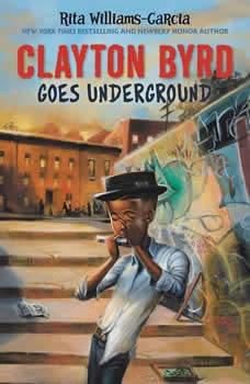 Clayton Byrd Goes Underground, Rita Williams-Garcia