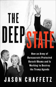 The Deep State: How an Army of Bureaucrats Protected Barack Obama and Is Working to Destroy the Trump Agenda How an Army of Bureaucrats Protected Barack Obama and Is Working to Destroy the Trump Agenda, Jason Chaffetz