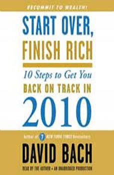 Start Over, Finish Rich: 10 Steps to Get You Back on Track in 2010 10 Steps to Get You Back on Track in 2010, David Bach