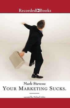 Your Marketing Sucks, Mark Stevens